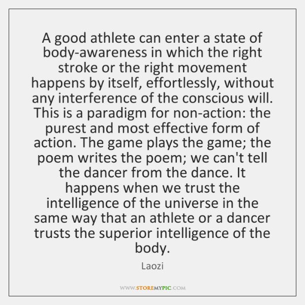 A good athlete can enter a state of body-awareness in which the ...