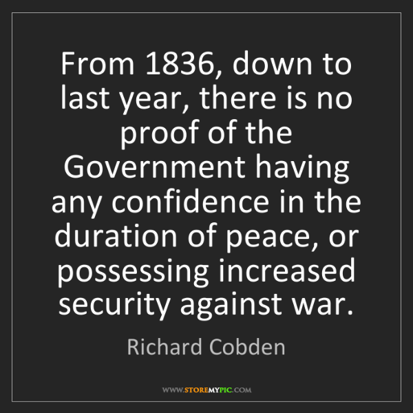 Richard Cobden: From 1836, down to last year, there is no proof of the...