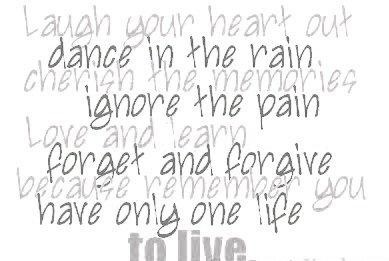 Laugh your heart out dance in the rain cherish the memories ignores the pain