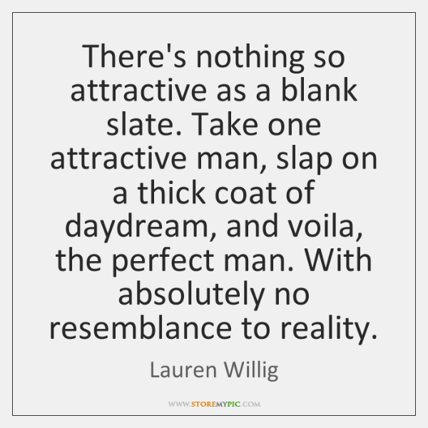 There's nothing so attractive as a blank slate. Take one attractive man, ...