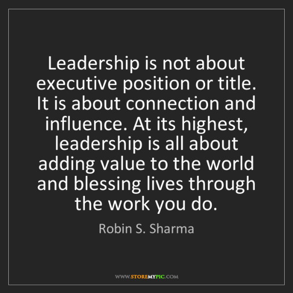 Robin S. Sharma: Leadership is not about executive position or title....