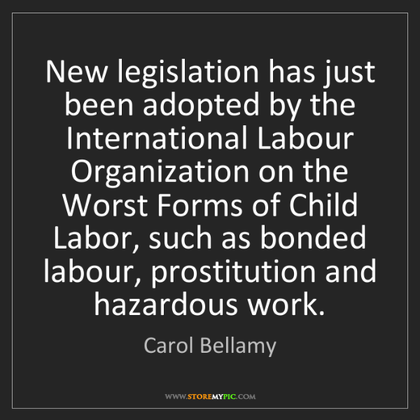 Carol Bellamy: New legislation has just been adopted by the International...