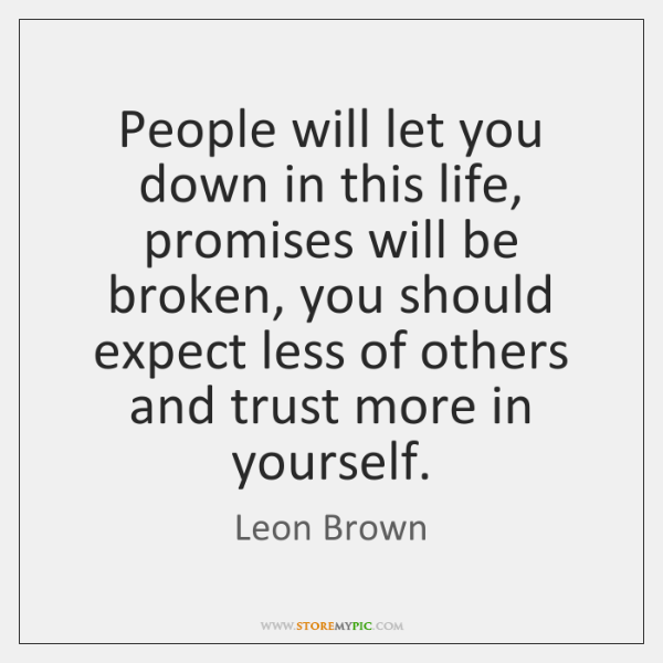 People Will Let You Down In This Life Promises Will Be Broken