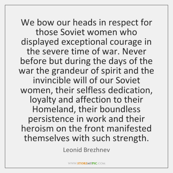 We bow our heads in respect for those Soviet women who displayed ...