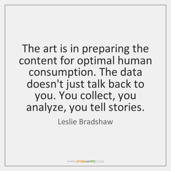The art is in preparing the content for optimal human consumption. The ...