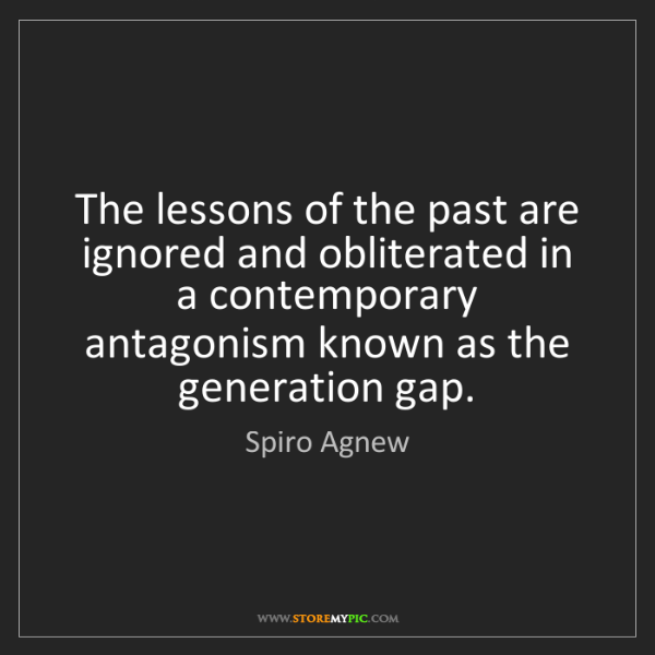 Spiro Agnew: The lessons of the past are ignored and obliterated in...