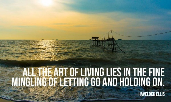 All the art of living lies in the fine mingling of letting go and holding on havelo