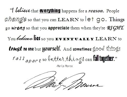 I belive that everything happens for a reason people change so that you can learn t