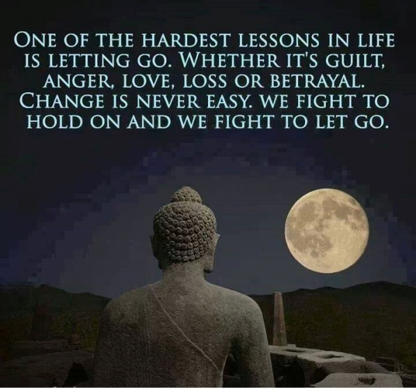 One of the hardest lessons in life is letting go whether its guilt anger love loss