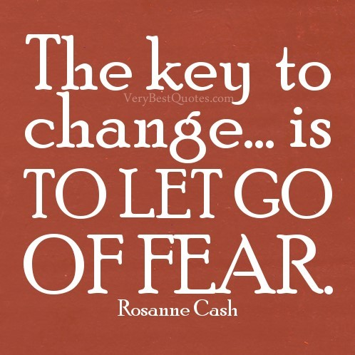 The key to change is to let go of fear
