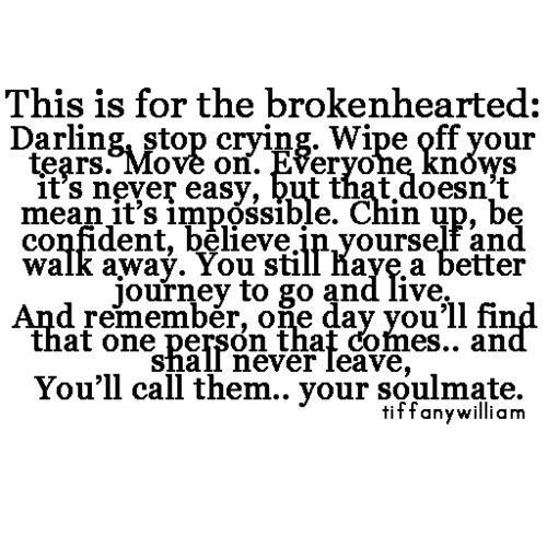 This is for the brokenhearted darling stop crying wipe off your tears move on