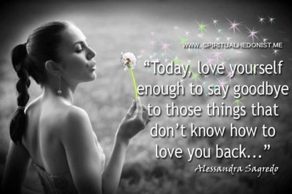 Today love yourself enough to say goodbye to those things that dont know how to lov