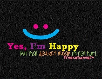 Yes im happy but that doesnt mean in not hurt freak and heart