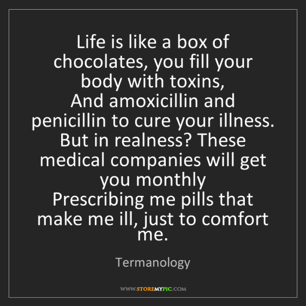 Termanology: Life is like a box of chocolates, you fill your body...