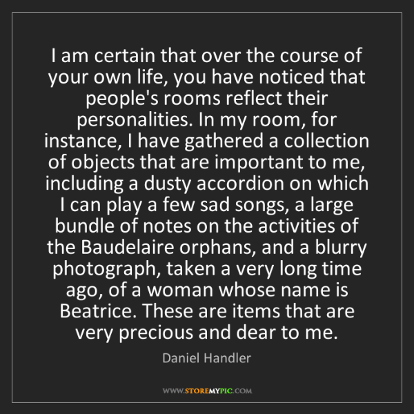 Daniel Handler: I am certain that over the course of your own life, you...