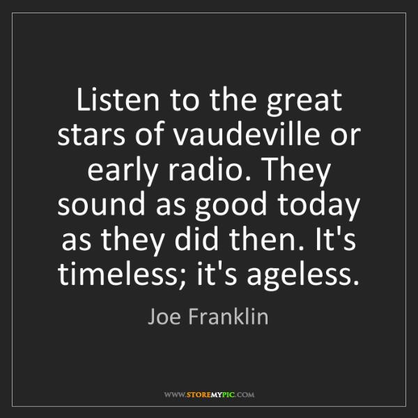Joe Franklin: Listen to the great stars of vaudeville or early radio....