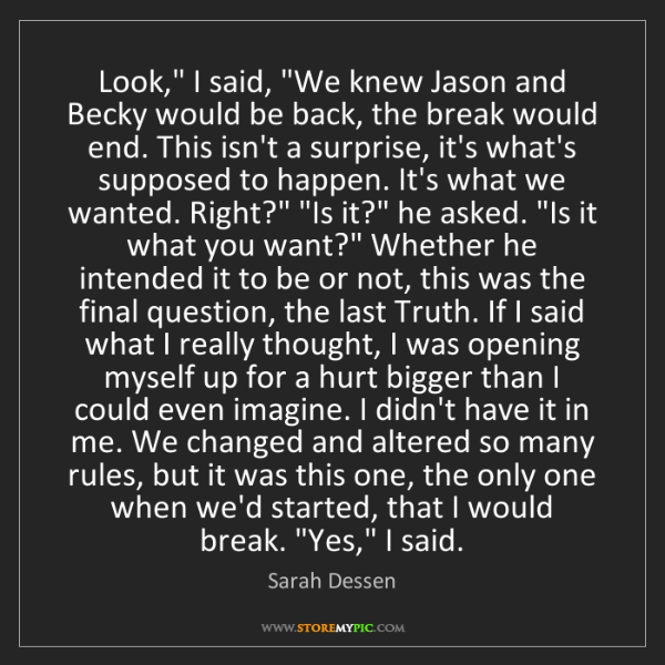 "Sarah Dessen: Look,"" I said, ""We knew Jason and Becky would be back,..."