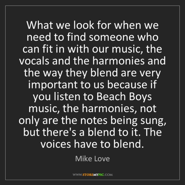 Mike Love: What we look for when we need to find someone who can...