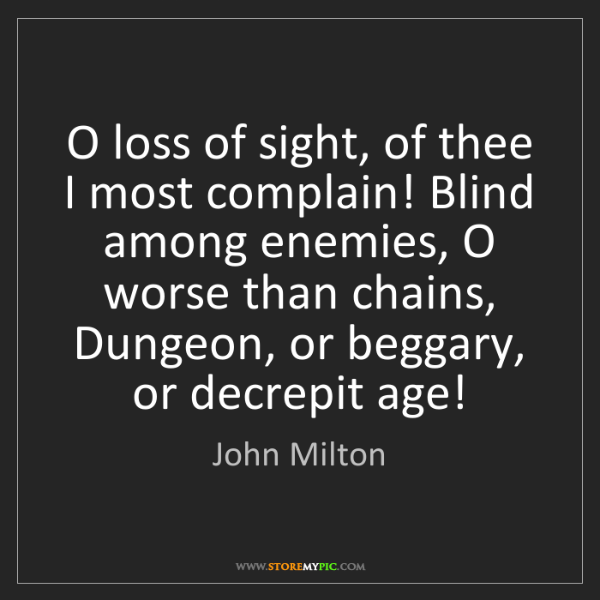 John Milton: O loss of sight, of thee I most complain! Blind among...