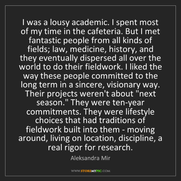 Aleksandra Mir: I was a lousy academic. I spent most of my time in the...