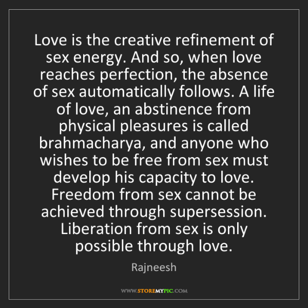 Rajneesh: Love is the creative refinement of sex energy. And so,...