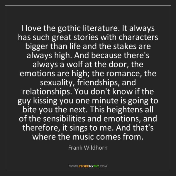Frank Wildhorn: I love the gothic literature. It always has such great...