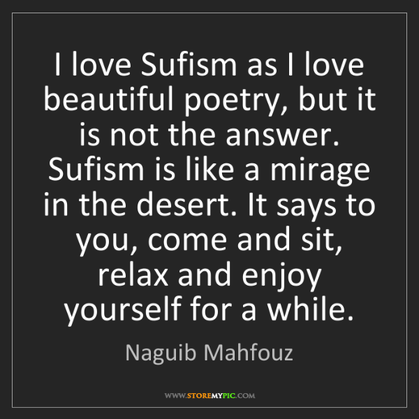 Naguib Mahfouz: I love Sufism as I love beautiful poetry, but it is not...