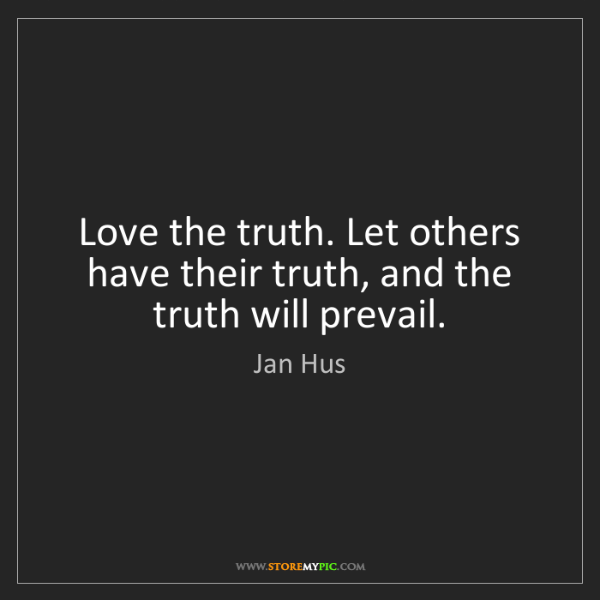 Jan Hus Love The Truth Let Others Have Their Truth And The