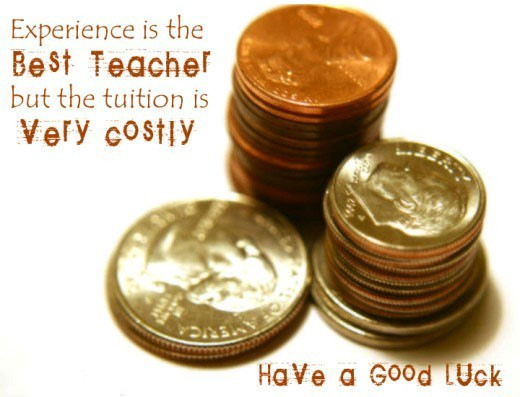 Experience is the best teacher but the tuition is very costly have a good luck