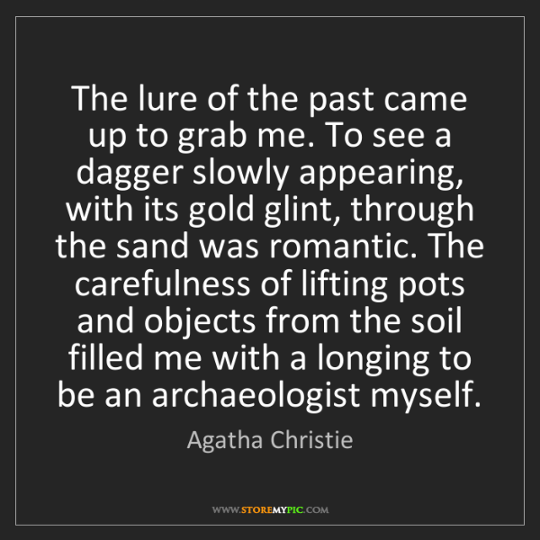Agatha Christie: The lure of the past came up to grab me. To see a dagger...