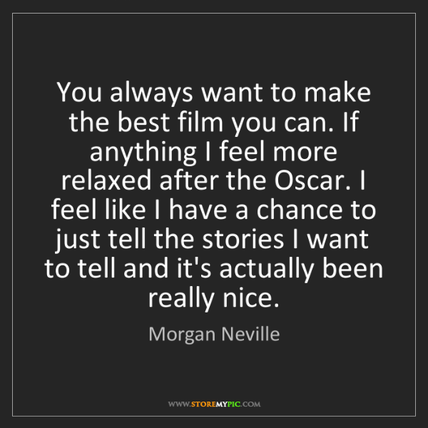 Morgan Neville: You always want to make the best film you can. If anything...