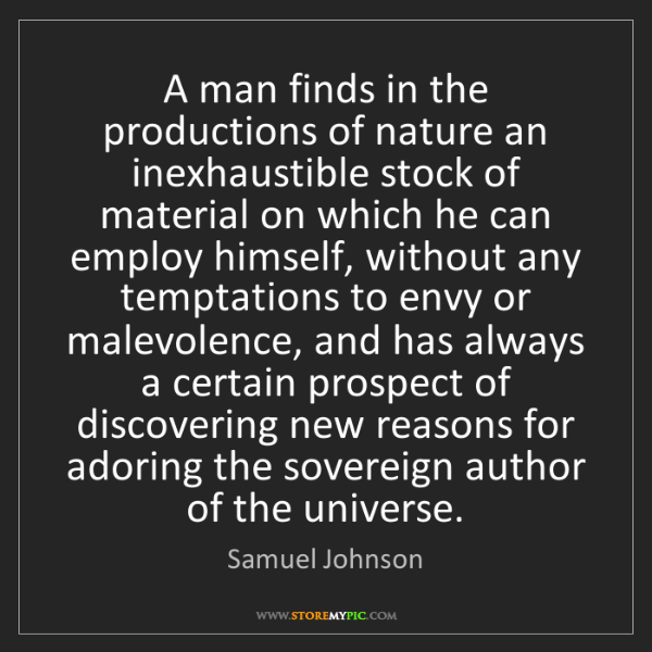 Samuel Johnson: A man finds in the productions of nature an inexhaustible...