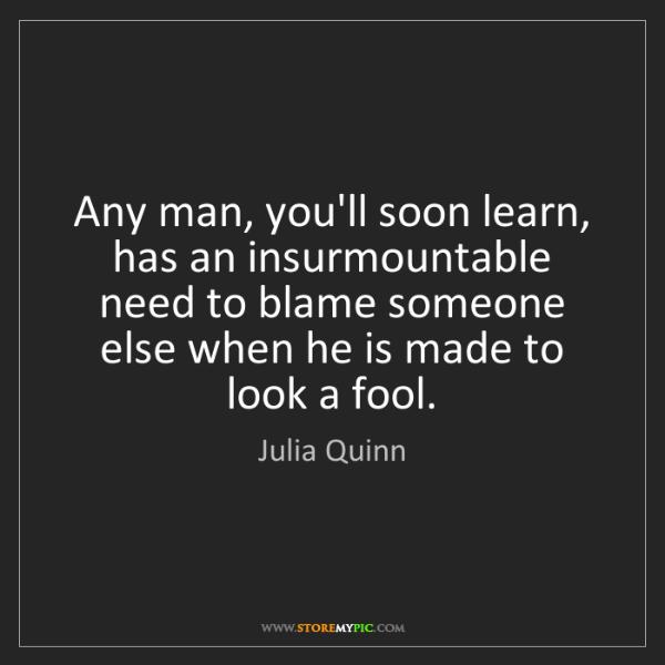 Julia Quinn: Any man, you'll soon learn, has an insurmountable need...