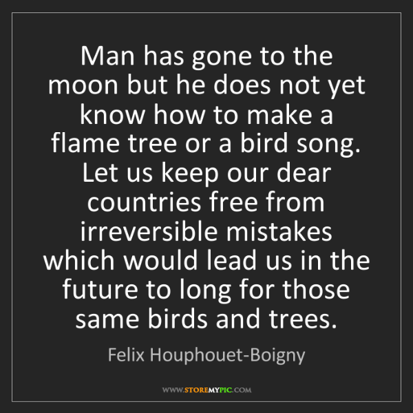 Felix Houphouet-Boigny: Man has gone to the moon but he does not yet know how...