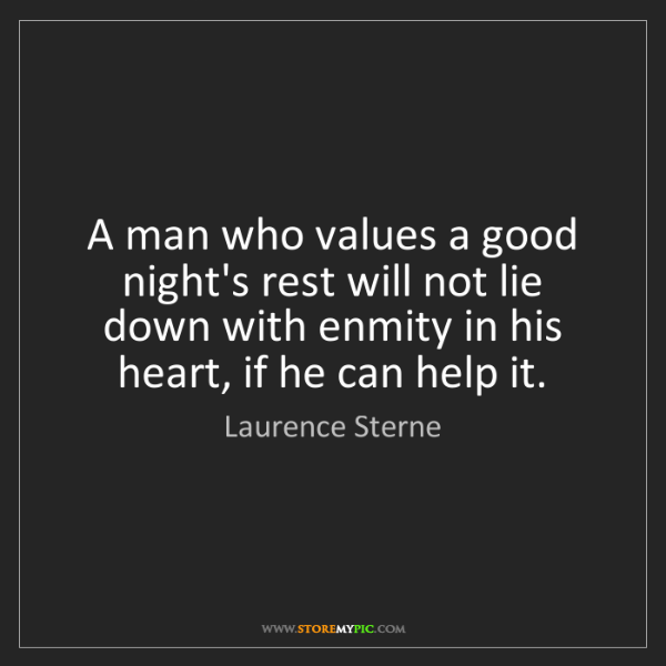 Laurence Sterne: A man who values a good night's rest will not lie down...