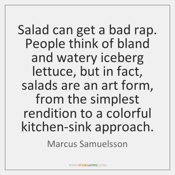 Salad can get a bad rap. People think of bland and watery ...
