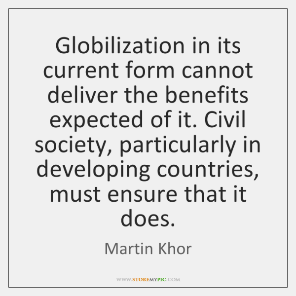 Globilization in its current form cannot deliver the benefits expected of it. ...