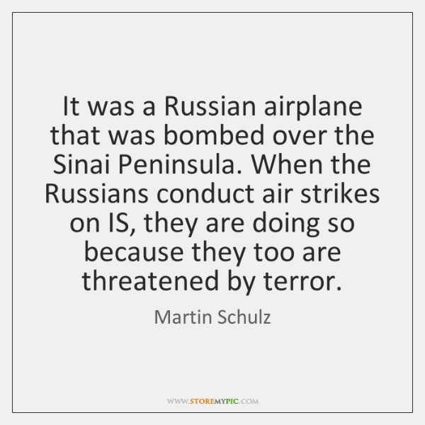 It was a Russian airplane that was bombed over the Sinai Peninsula. ...