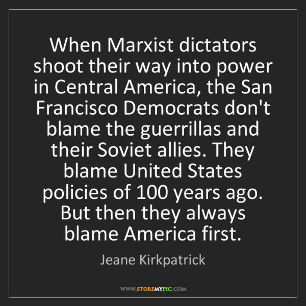 Jeane Kirkpatrick: When Marxist dictators shoot their way into power in...
