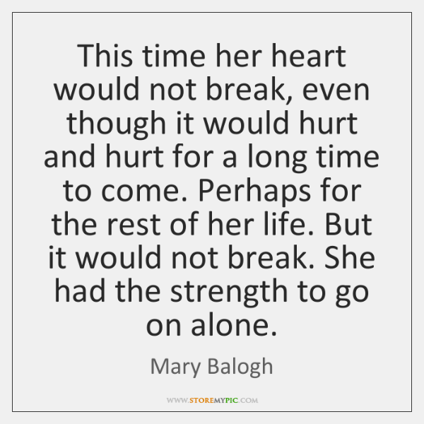 This time her heart would not break, even though it would hurt ...