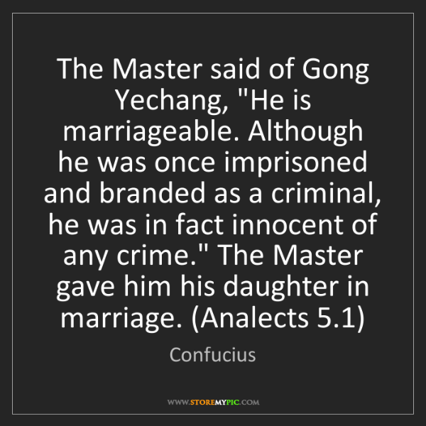"""Confucius: The Master said of Gong Yechang, """"He is marriageable...."""