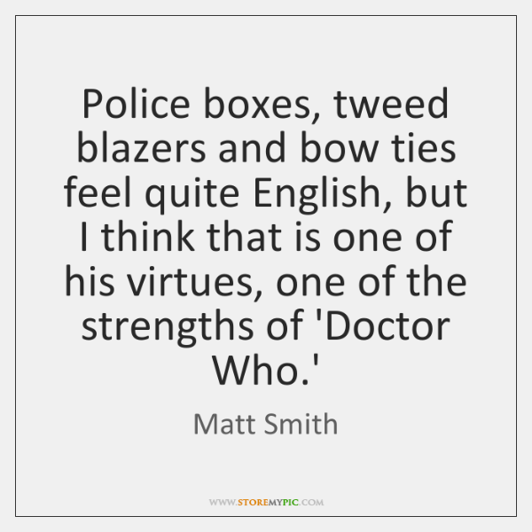 Police boxes, tweed blazers and bow ties feel quite English, but I ...