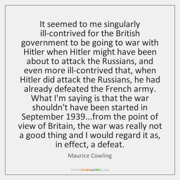 It seemed to me singularly ill-contrived for the British government to be ...