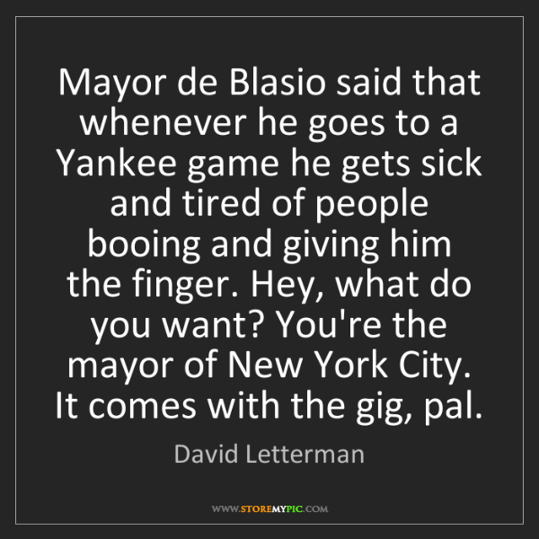 David Letterman: Mayor de Blasio said that whenever he goes to a Yankee...