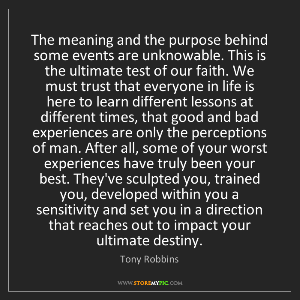 Tony Robbins: The meaning and the purpose behind some events are unknowable....