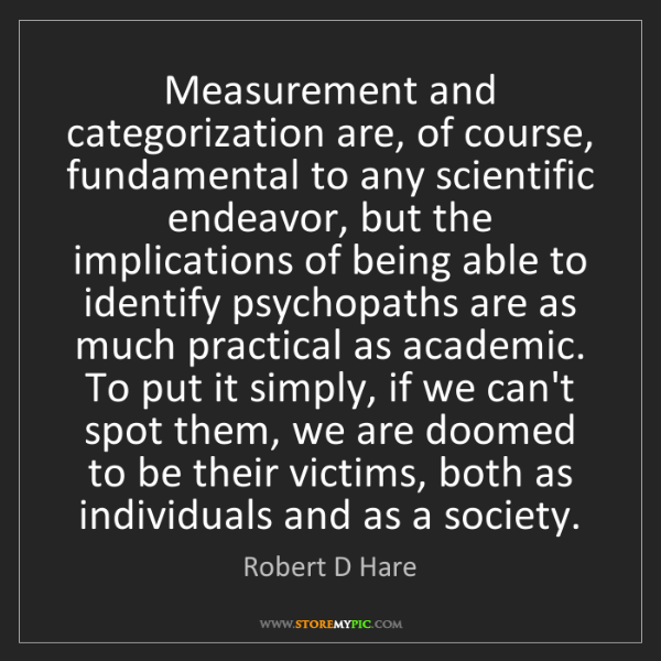Robert D Hare: Measurement and categorization are, of course, fundamental...