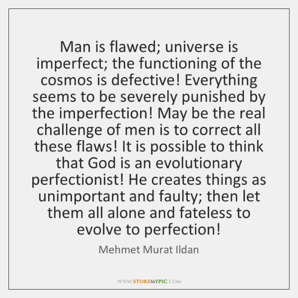 Man Is Flawed Universe Is Imperfect The Functioning Of The Cosmos