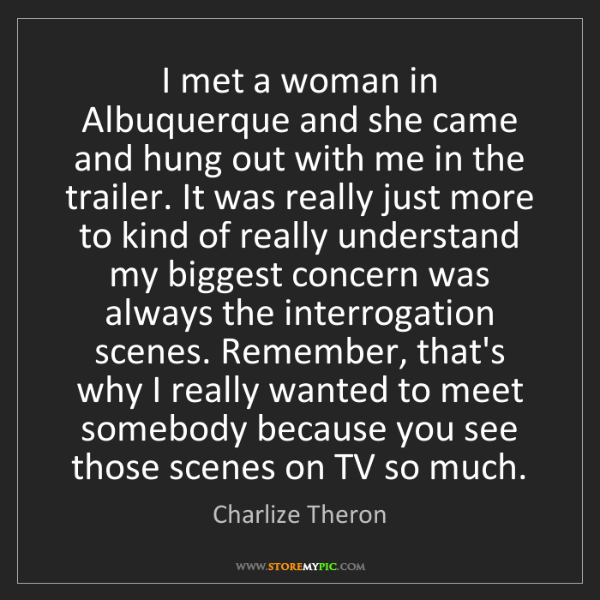 Charlize Theron: I met a woman in Albuquerque and she came and hung out...