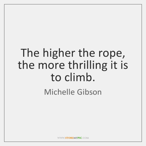 The higher the rope, the more thrilling it is to climb.