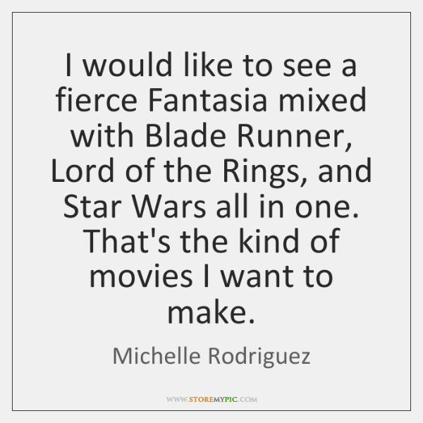I would like to see a fierce Fantasia mixed with Blade Runner, ...